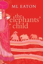 The Elephants' Child ebook by M L Eaton
