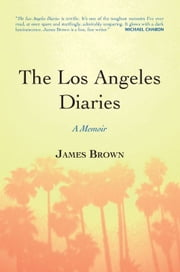 The Los Angeles Diaries: A Memoir - A Memoir ebook by James Brown,Jerry Stahl