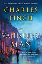 The Vanishing Man - A Charles Lenox Mystery ebook by Charles Finch