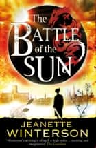 The Battle of the Sun ebook by Jeanette Winterson