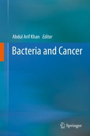 Bacteria and Cancer ebook by Abdul Arif Khan