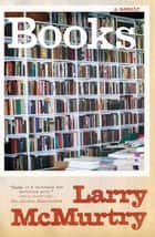 Books - A Memoir ebook by Larry McMurtry
