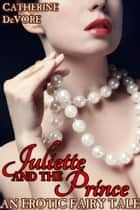 Juliette and the Prince: An Erotic Fairy Tale ebook by Catherine DeVore
