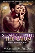 Stranded with the Cajun - A Qurilixen World Novel 電子書 by Michelle M. Pillow