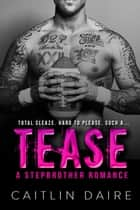 Tease - A Stepbrother Romance ebook by