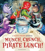 Munch, Crunch, Pirate Lunch! ebook by John Kelly