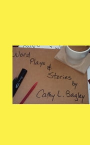 Word Plays & Stories... ebook by Cathy Lorraine Bagley
