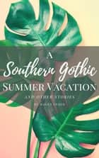 A Southern Gothic Summer Vacation (And Other Stories) ebook by Magen Cubed