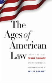 The Ages of American Law - Second Edition ebook by Grant Gilmore,Prof. Philip Bobbitt