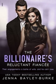 The Billionaire's Reluctant Fiancée ebook by Jenna Bayley-Burke