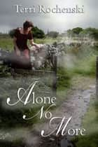 Alone No More ebook by Terri  Rochenski
