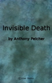 Invisible Death ebook by Anthony Pelcher