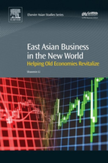East Asian Business in the New World - Helping Old Economies Revitalize ebook by Shaomin Li