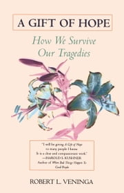 A Gift of Hope - How We Survive Our Tragedies ebook by Robert L. Veninga