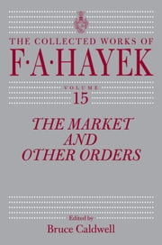 The Market and Other Orders ebook by F. A. Hayek,Bruce Caldwell