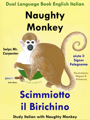 Dual Language Book English Italian: Naughty Monkey Helps Mr. Carpenter - Scimmiotto il Birichino aiuta il Signor Falegname (Learn Italian Collection) ebook by Colin Hann