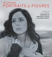 Art Journey Portraits and Figures - The Best of Contemporary Drawing in Graphite, Pastel and Colored Pencil ebook by Rachel Rubin Wolf