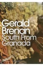 South From Granada ebook by Gerald Brenan, Chris Stewart