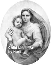 Child-Life in Art, Illustrated ebook by Hurll,Estelle M.