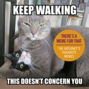 Keep Walking, This Doesn't Concern You - The Internet's Favourite Memes ebook by Ebury Digital