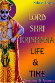 Lord Shree Krishna Life & Time - Questions and Answers ebook by Mahesh Sharma