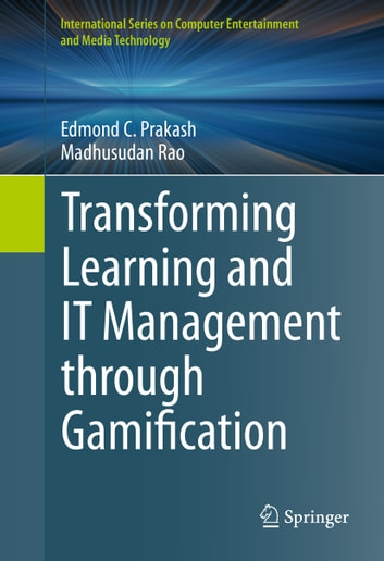 Transforming Learning and IT Management through Gamification ebook by Edmond C. Prakash,Madhusudan Rao