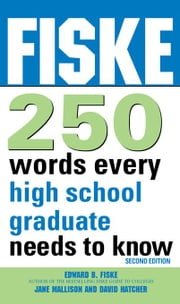 Fiske 250 Words Every High School Graduate Needs to Know ebook by Edward Fiske, Edward Fiske, Jane Mallison,...