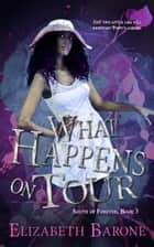 What Happens on Tour ebook by Elizabeth Barone