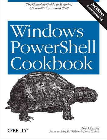Windows PowerShell Cookbook - The Complete Guide to Scripting Microsoft's Command Shell ebook by Lee Holmes