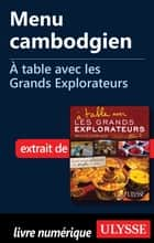 Menu cambodgien - A table avec les Grands Explorateurs ebook by Collectif