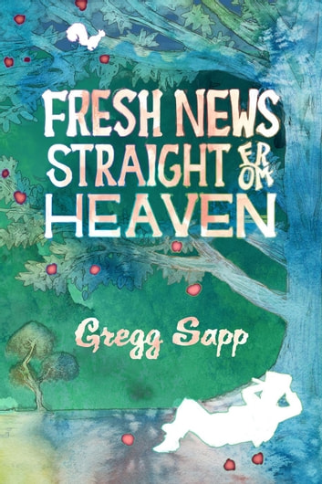 Fresh News Straight from Heaven ebook by Gregg Sapp