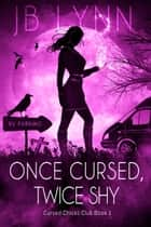 Once Cursed, Twice Shy - A Cozy Magical Fantasy Adventure ebook by JB Lynn