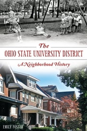 The Ohio State University District: A Neighborhood History ebook by Emily Foster