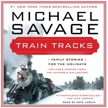 Train Tracks - Family Stories for the Holidays audiobook by Michael Savage