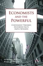 Economists and the Powerful - Convenient Theories, Distorted Facts, Ample Rewards ebook by Norbert Häring, Niall Douglas
