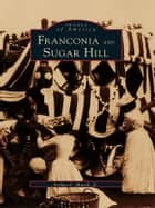 Franconia and Sugar Hill ebook by Arthur F. March Jr.