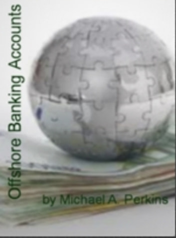 Offshore Banking Accounts ebook by Michael A. Perkins