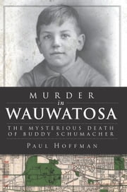 Murder in Wauwatosa - The Mysterious Death of Buddy Schumacher ebook by Paul Hoffman