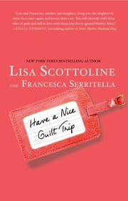 Have a Nice Guilt Trip ebook by Lisa Scottoline,Francesca Serritella