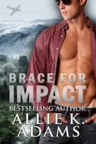 Brace for Impact eBook par Allie K. Adams