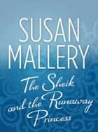 The Sheik and the Runaway Princess eBook by Susan Mallery