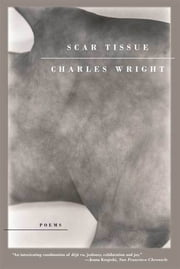 Scar Tissue - Poems ebook by Charles Wright