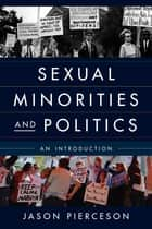 Sexual Minorities and Politics ebook by Jason Pierceson