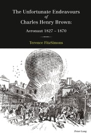 The Unfortunate Endeavours of Charles Henry Brown ebook by Terence FitzSimons