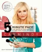 The 5-Minute Face - The Quick & Easy Makeup Guide for Every Woman ebook by Carmindy
