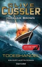 Todeshandel - Ein Kurt-Austin-Roman ebook by Clive Cussler, Graham Brown, Michael Kubiak