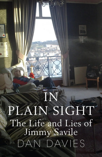 In Plain Sight - The Life and Lies of Jimmy Savile ebook by Dan Davies