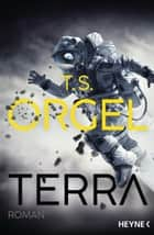 Terra - Roman ebook by T. S. Orgel