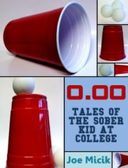 0.00: Tales of the Sober Kid at College ebook by Joe Micik
