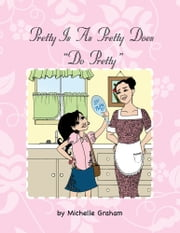 "Pretty Is As Pretty Does ""Do Pretty"" ebook by by Michelle Graham"